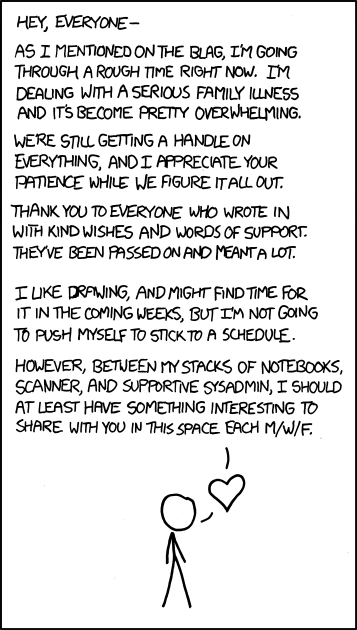 <3 If there's anything you can do, I'll let you know. For the moment, any simple distracting online games sent to sick@xkcd.com will not go unappreciated [EDIT: Holy crap 2,700 games before noon. I love you guys; thank you. They will be passed along and played by us all.]
